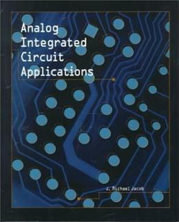 Analog Integrated Circuit Applications: Hardware and Software Exercises, by Jacob 9780130809094