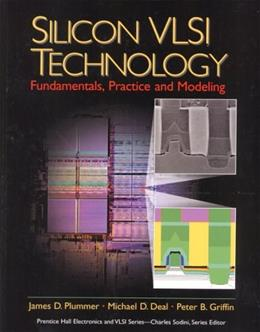 Silicon VLSI Technology: Fundamentals, Practice, and Modeling, by Plummer 9780130850379