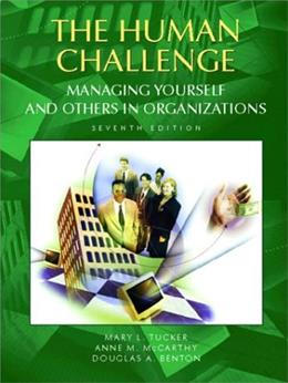 Human Challenge: Managing Yourself and Others in Organizations, by Tucker, 7th Edition 9780130859556