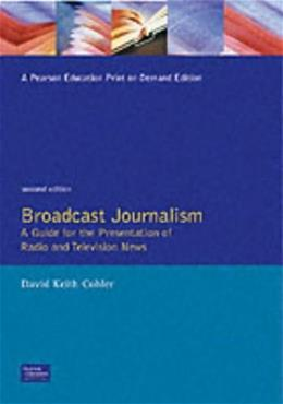 Broadcast Journalism: A Guide for the Presentation of Radio and Television News, by Cohler, 2nd Edition 9780130886590