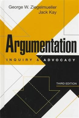 Argumentation: Inquiry and Advocacy, by Ziegelmueller, 3rd Edition 9780130887740