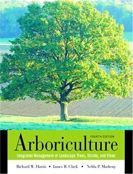 Arboriculture: Integrated Management of Landscape Trees, Shrubs, and Vines, by Harris, 4th Edition 9780130888822