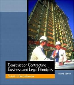 Construction Contracting: Business and Legal Principles, by Bartholomew, 2nd Edition 9780130910554