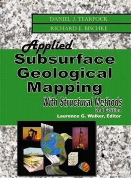 Applied Subsurface Geological Mapping with Structural Methods, by Tearpock, 2nd Edition 9780130919489