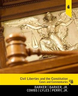 Civil Liberties and the Constitution: Cases and Commentaries, by Barker, 9th Edition 9780130922687