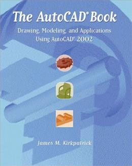 AutoCAD Book: Drawing, Modeling, and Applications Using AutoCAD 2002, by Kirkpatrick 9780130940735