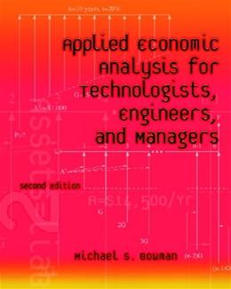 Applied Economic Analysis for Technologists, Engineers, and Managers (2nd Edition) 9780130945112