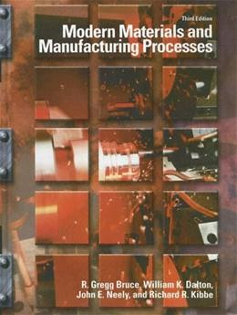 Modern Materials and Manufacturing Processes, by Bruce, 3rd Edition 9780130946980