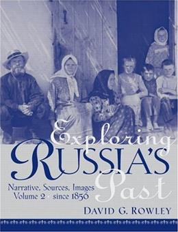 Exploring Russias Past: Narrative, Sources, Images, by Rowley, Volume 2: Since 1856 9780130947024
