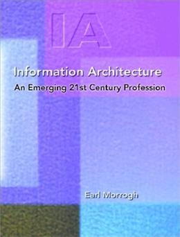Information Architecture: An Emerging 21st Century Profession 9780130967466