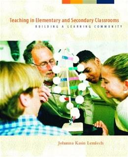 Teaching in Elementary and Secondary Classrooms: Building a Learning Community, by Lemlech 9780130976956