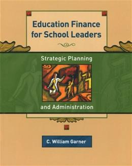 Education Finance for School Leaders: Strategic Planning and Administration, by Garner 9780130978622