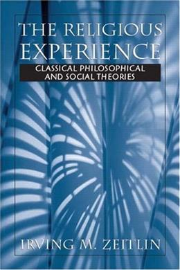 Religious Experience: Classical Philosophical and Social Theories, by Zeitlin 9780130982391