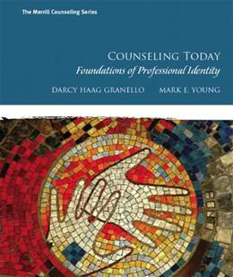 Counseling Today: Foundations of Professional Identity, by Granello 9780130985361