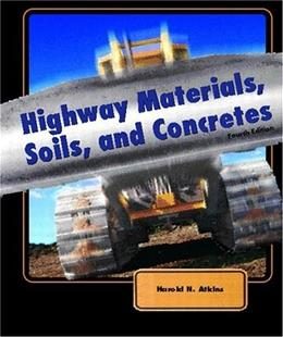 Highway Materials, Soils, and Concretes, by Atkins, 4th Edition 9780130993045