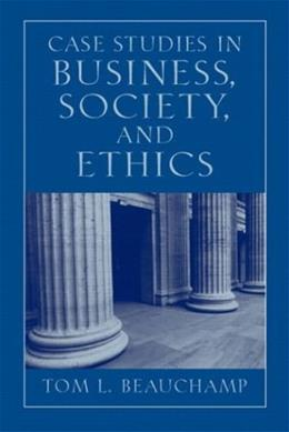 Case Studies in Business, Society, and Ethics, by Beauchamp, 5th Edition 9780130994356