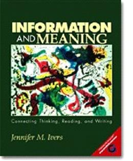 Information and Meaning: Connecting Thinking, Reading, and Writing, by Ivers 9780130995261