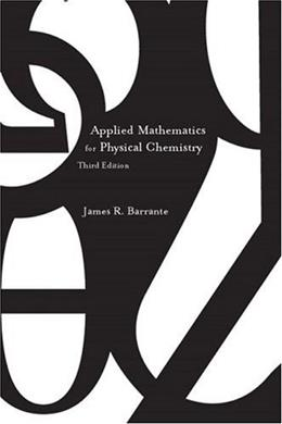 Applied Mathematics for Physical Chemistry, by Barrante, 3rd Edition 9780131008458