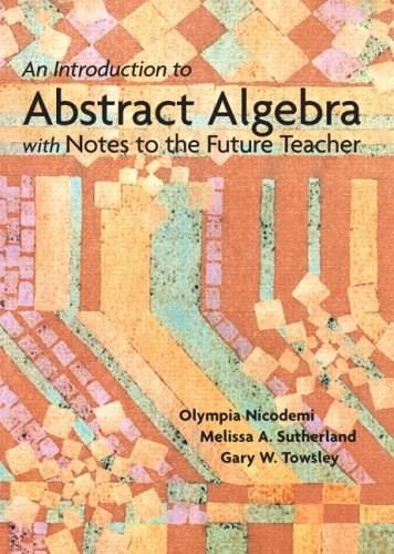 Introduction to Abstract Algebra with Notes to the Future Teacher, by Nicodemi 9780131019638