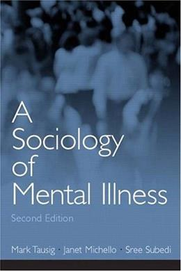 Sociology of Mental Illness, by Tausig, 2nd Edition 9780131114784