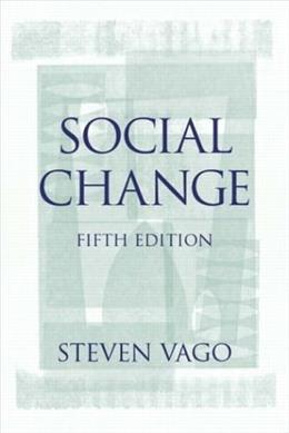 Social Change, by Vago, 5th Edition 9780131115569