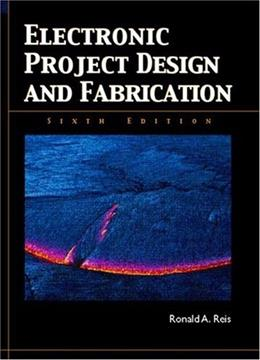 Electronic Project Design and Fabrication, by Reis, 6th Edition 9780131130548