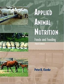 Applied Animal Nutrition: Feeds and Feeding, by Cheeke, 3rd Edition 9780131133310