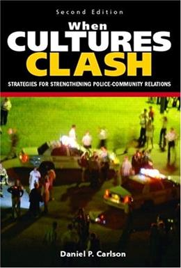 When Cultures Clash: Strategies for Strengthened Police Community Relations, by Carlson, 2nd Edition 9780131137974