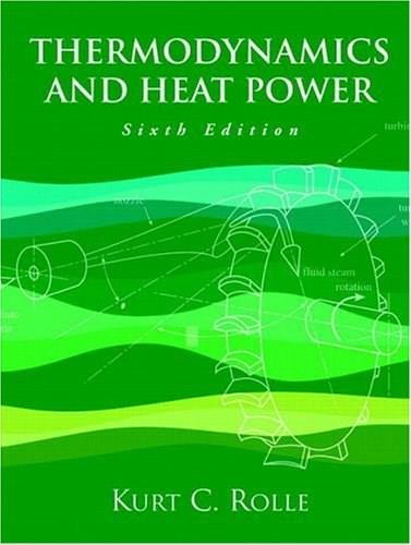 Thermodynamics and Heat Power, by Rolle, 6th Edition 9780131139282