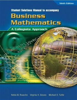 Business Mathematics: A Collegiate Approach, by Roueche, 9th Edition, Solutions Manual 9780131140226