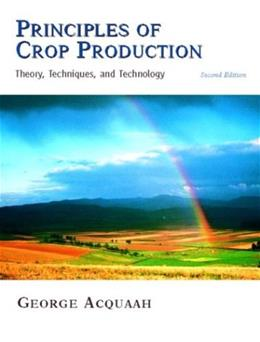Principles of Crop Production: Theory, Techniques and Technology, by Acquaah, 2nd Edition 9780131145566