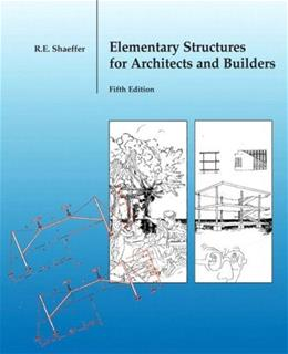Elementary Structures for Architects and Builders, by Shaeffer, 5th Edition 9780131186552