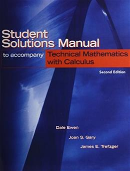 Technical Mathematics with Calculus, by Ewen, 2nd Edition, Solutions Manual 9780131187429