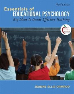 Essentials of Educational Psychology: Big Ideas to Guide Effective Teaching, by Ormrod, 3rd Edition 9780131367272