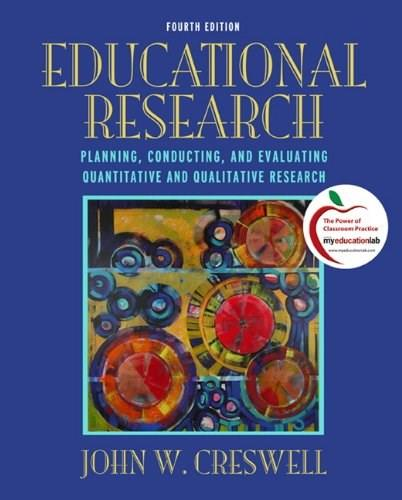 Educational Research: Planning, Conducting, and Evaluating Quantitative and Qualitative Research (4th Edition) 9780131367395