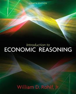 Introduction to Economic Reasoning, by Rohlf, 8th Edition 9780131368583