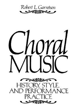 Choral Music: History, Style And Performance Practice, by Garretson 9780131371910