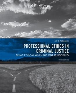 Professional Ethics in Criminal Justice: Being Ethical When No One  is Looking, by Albanese, 3rd Edition 9780131375659