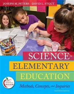 Science in Elementary Education: Methods, Concepts, and Inquiries, by Peters, 11th Edition 11 PKG 9780131381391