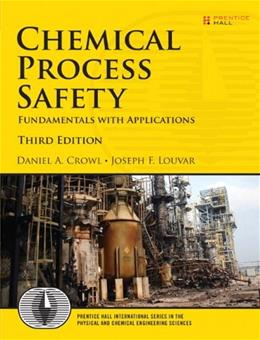 Chemical Process Safety: Fundamentals with Applications (3rd Edition) (Prentice Hall International Series in the Physical and Chemical Engineering Sciences) 9780131382268