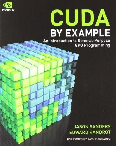 Cuda C by Example: An Introduction to General Purpose GPU Programming, by Sanders 9780131387683