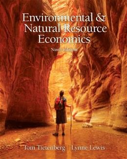 Environmental and Natural Resources Economics, by Tietenberg, 9th Edition 9780131392571