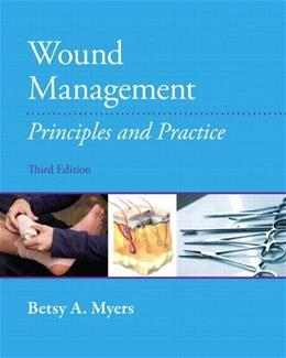 Wound Management: Principles and Practices, by Myers, 3rd Edition 3 w/CD 9780131395244