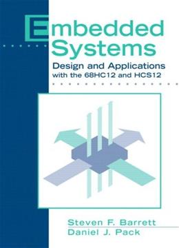 Embedded Systems: Design and Applications with the 68HC12 and HCS12, by Pack 9780131401419