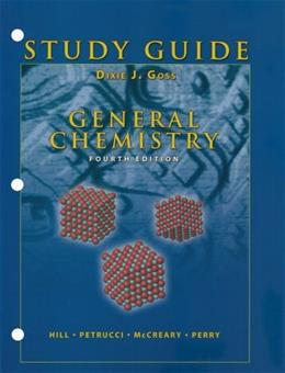 General Chemistry, by Hill, 4th Edition, Study Guide 9780131403475