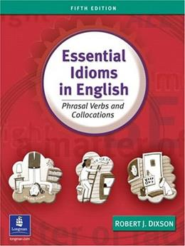 Essential Idioms in English: Phrasal Verbs and Collocations, by Dixson, 5th Edition 9780131411760