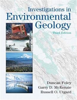 Investigations in Environmental Geology, by Foley, 3rd Edition, Worktext 9780131420649