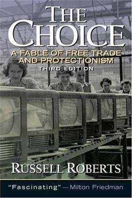 Choice: A Fable of Free Trade and Protection, by Roberts, 3rd Edition 9780131433540