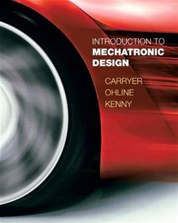 Introduction to Mechatronics Design, by Carryer 9780131433564