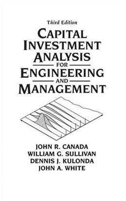 Capital Investment Analysis for Engineering and Management, by Canada, 3rd Edition 9780131434080